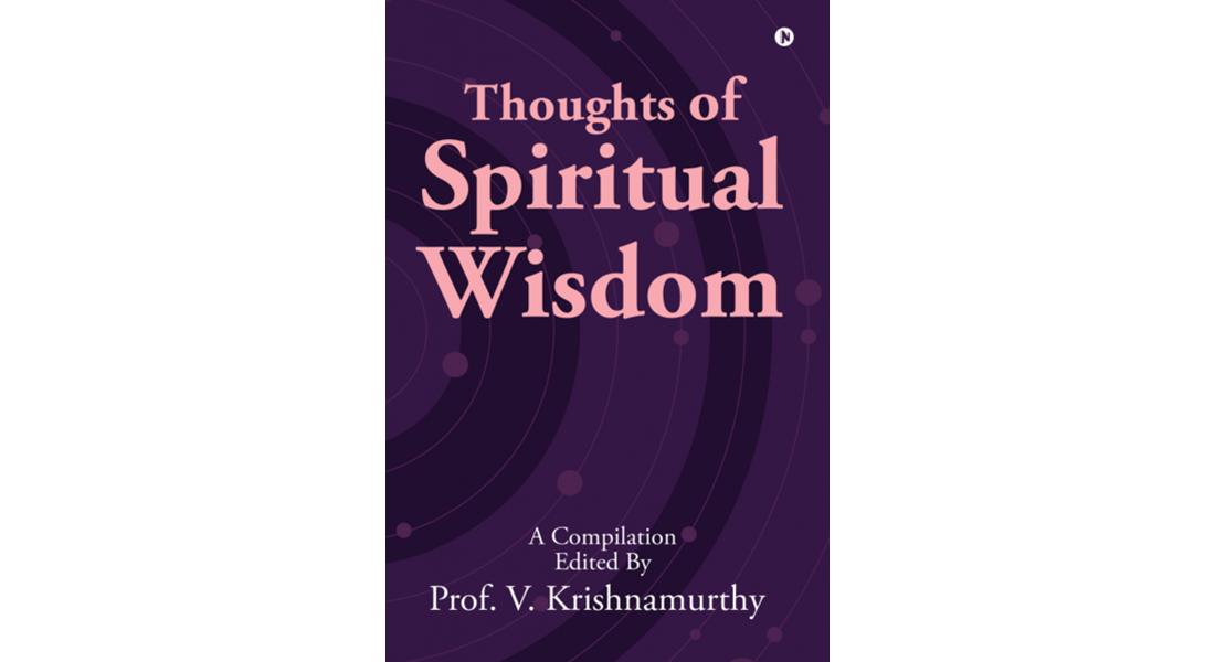 Thoughts of Spiritual Wisdom - By Prof V Krishnamurthy