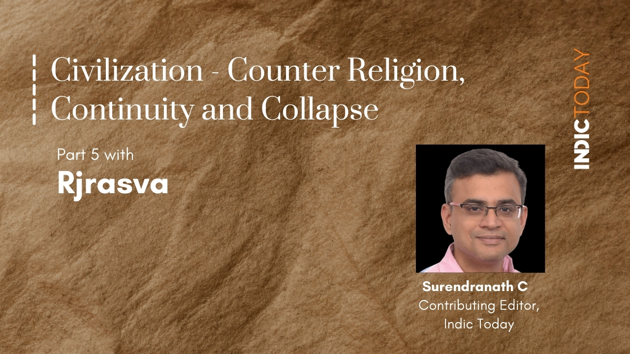Civilization – Counter Religion, Continuity and Collapse – Part V with Rjrasva